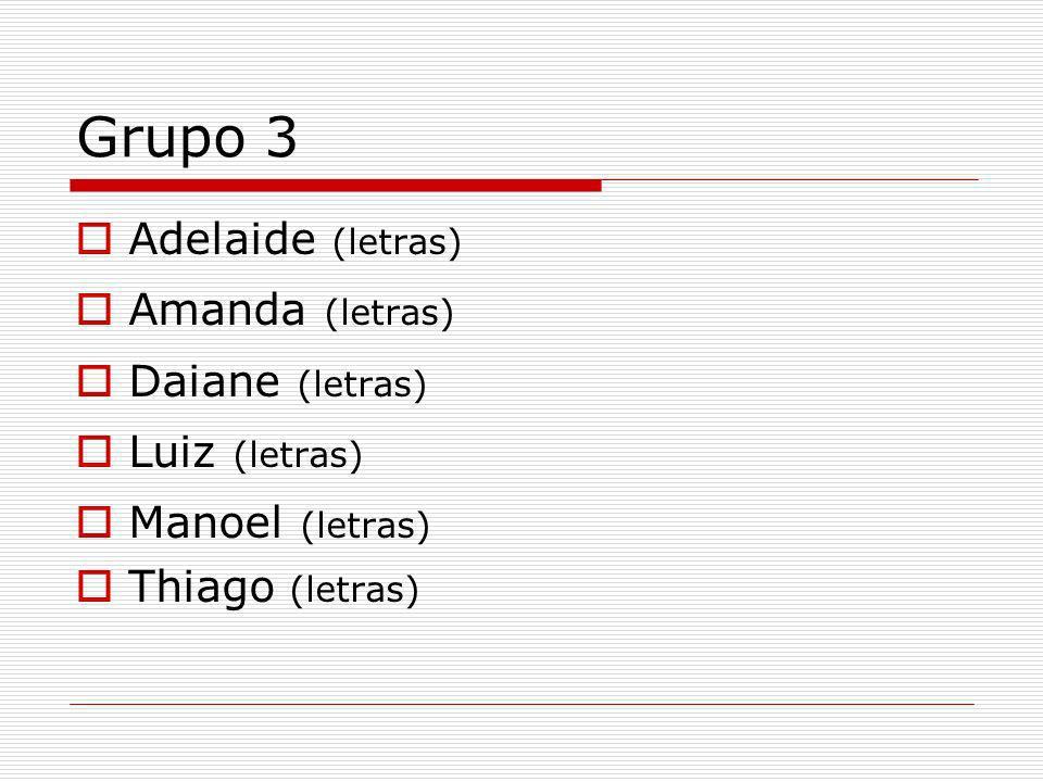 Grupo 3 Adelaide (letras) Amanda (letras) Daiane (letras)