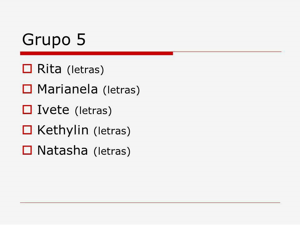 Grupo 5 Rita (letras) Marianela (letras) Ivete (letras)
