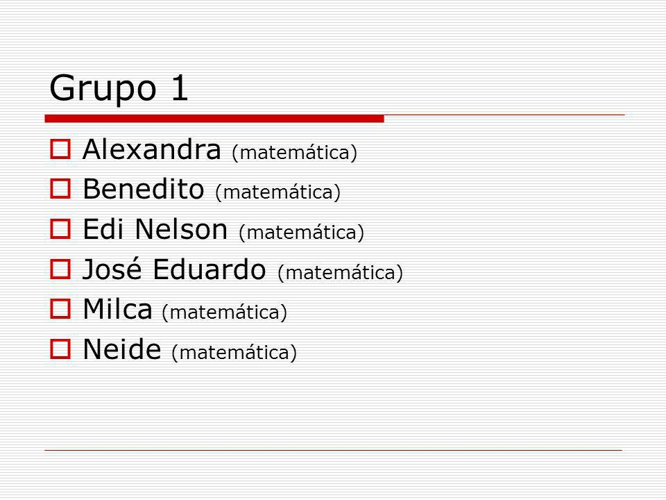 Grupo 1 Alexandra (matemática) Benedito (matemática)