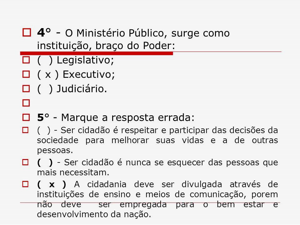 4° - O Ministério Público, surge como instituição, braço do Poder: