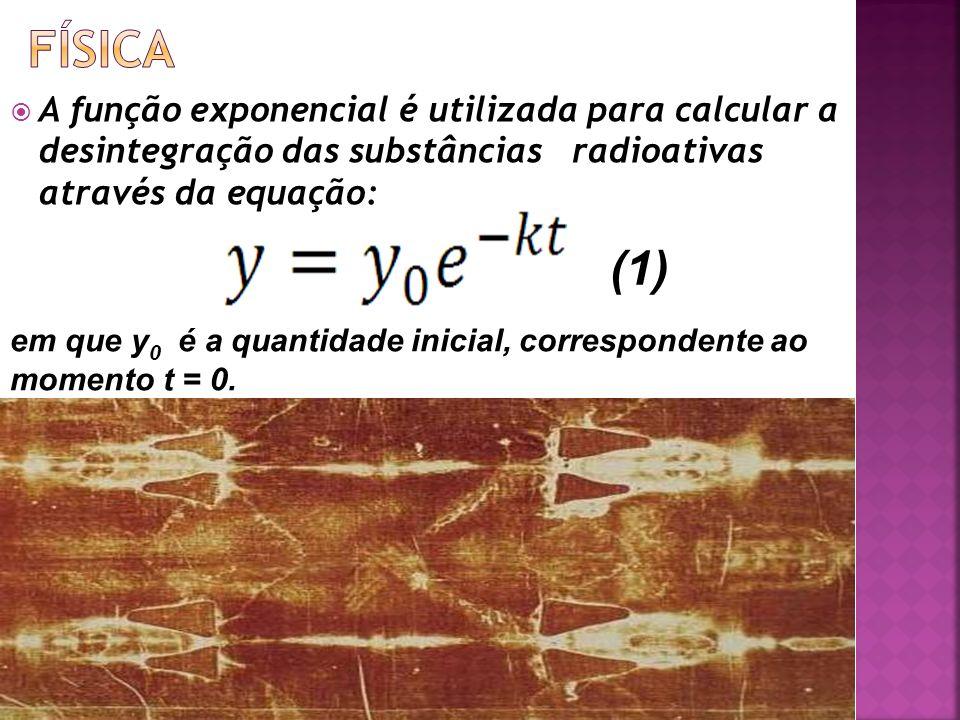 FÍSICA A função exponencial é utilizada para calcular a desintegração das substâncias radioativas através da equação:
