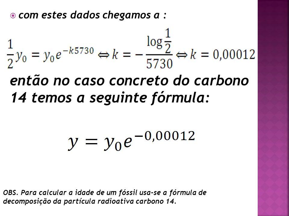 então no caso concreto do carbono 14 temos a seguinte fórmula: