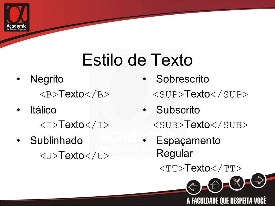 Estilo de Texto Negrito <B>Texto</B> Itálico