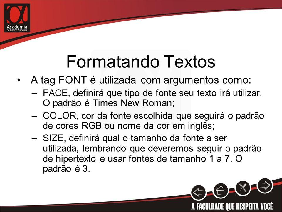Formatando Textos A tag FONT é utilizada com argumentos como: