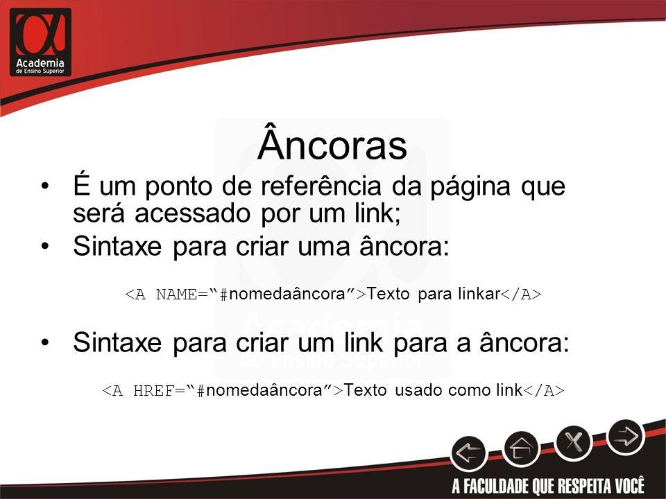 Âncoras É um ponto de referência da página que será acessado por um link; Sintaxe para criar uma âncora: