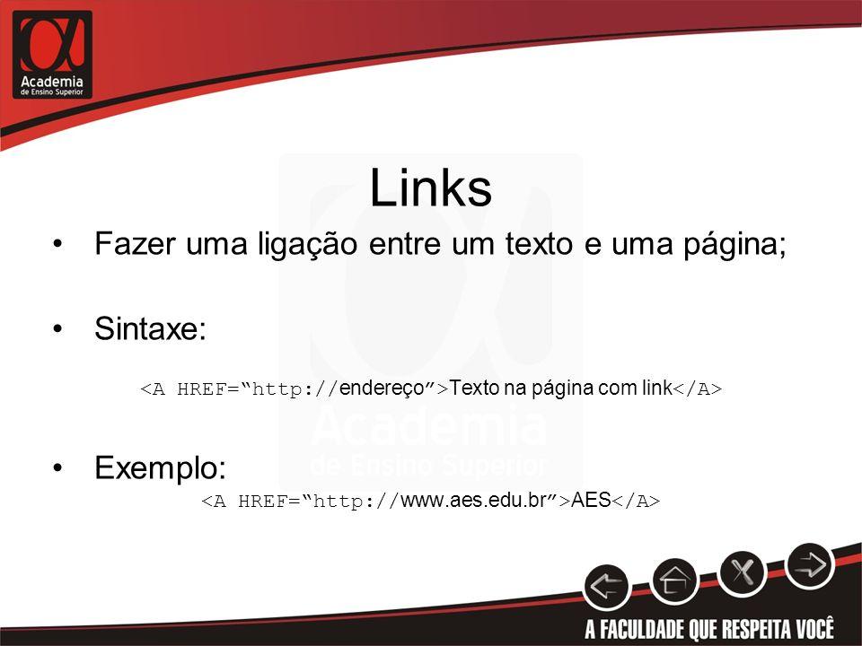 Links Fazer uma ligação entre um texto e uma página; Sintaxe: Exemplo: