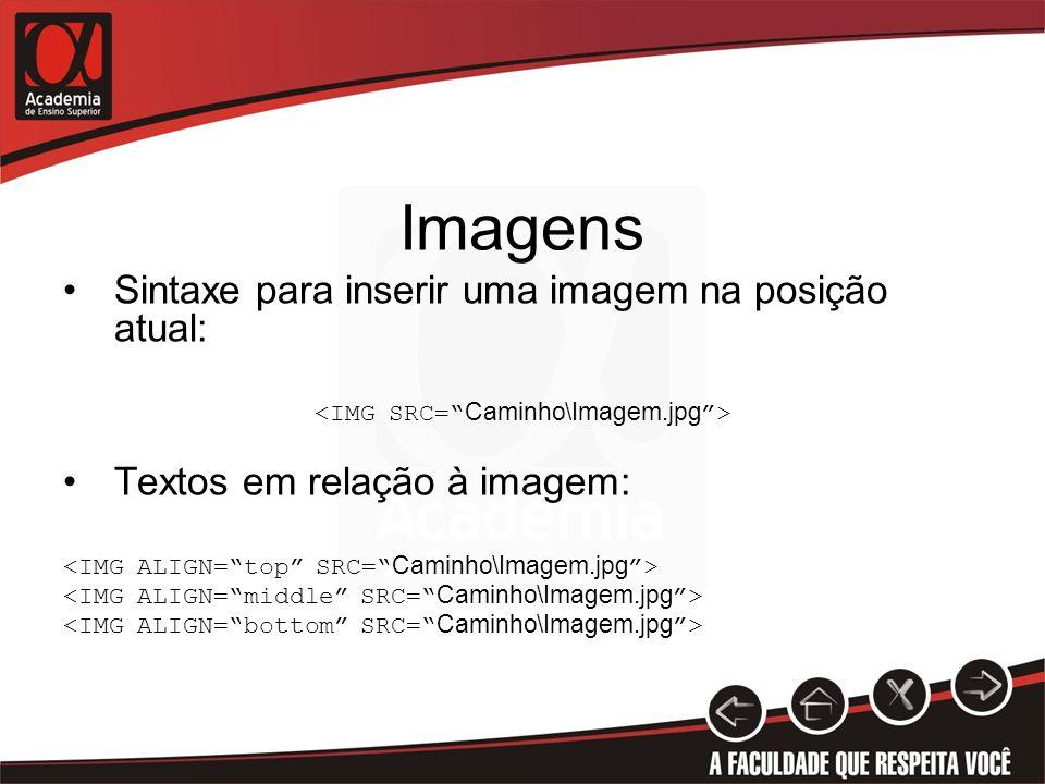 <IMG SRC= Caminho\Imagem.jpg >