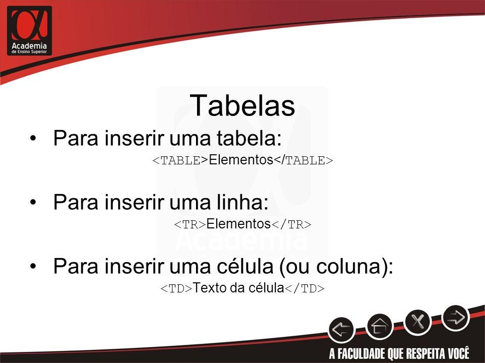 Tabelas Para inserir uma tabela: Para inserir uma linha: