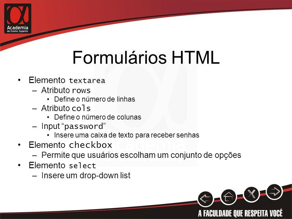 Formulários HTML Elemento textarea Elemento checkbox Elemento select