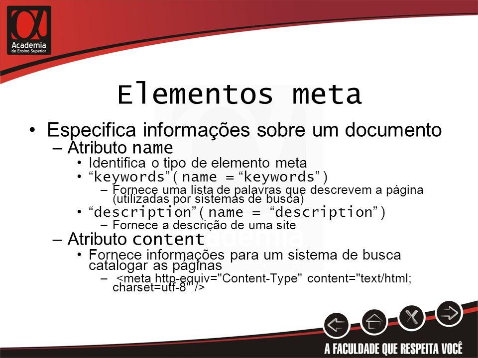 Elementos meta Especifica informações sobre um documento Atributo name