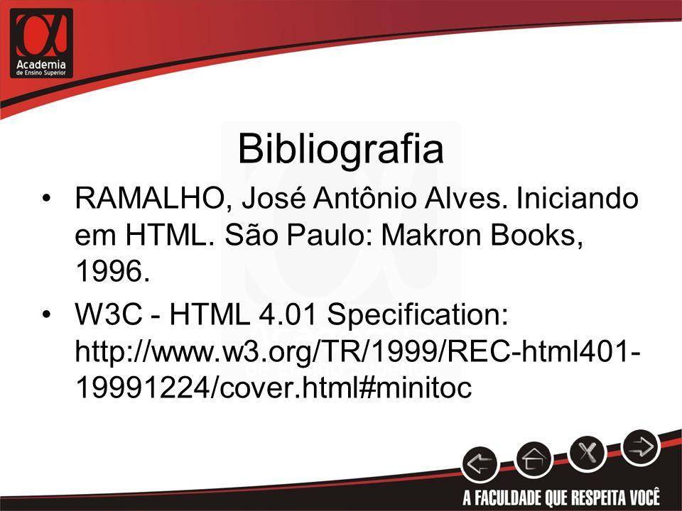 Bibliografia RAMALHO, José Antônio Alves. Iniciando em HTML. São Paulo: Makron Books, 1996.