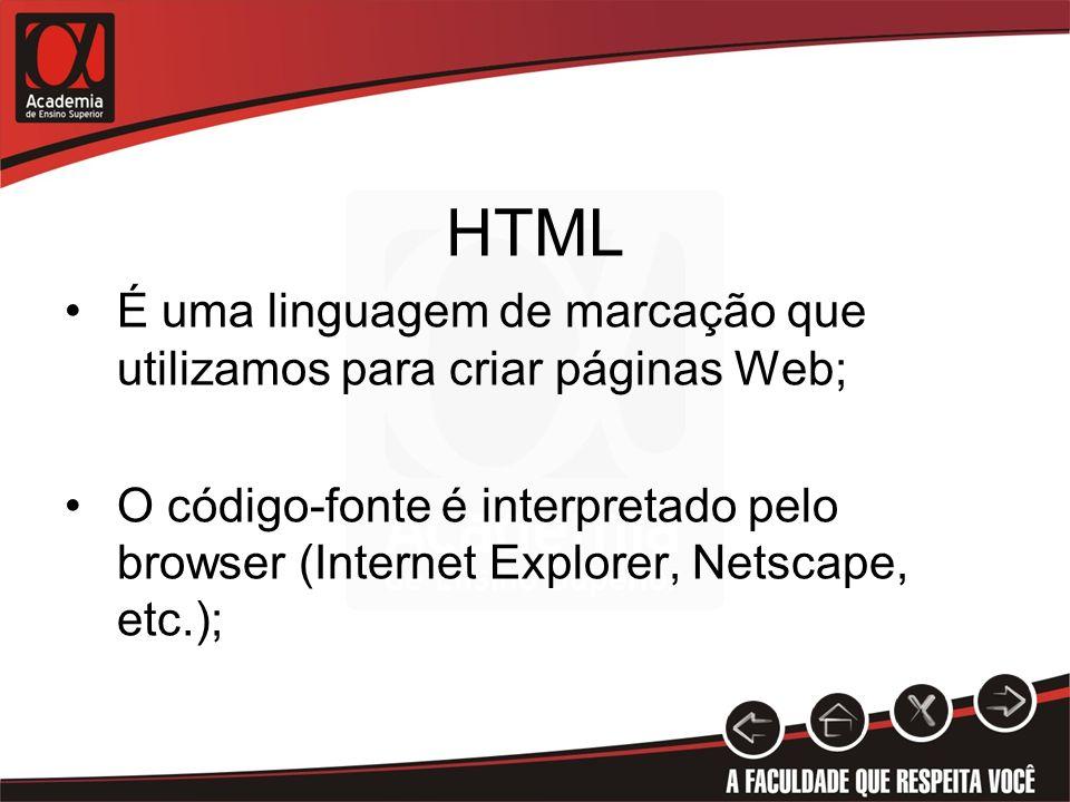 HTML É uma linguagem de marcação que utilizamos para criar páginas Web;
