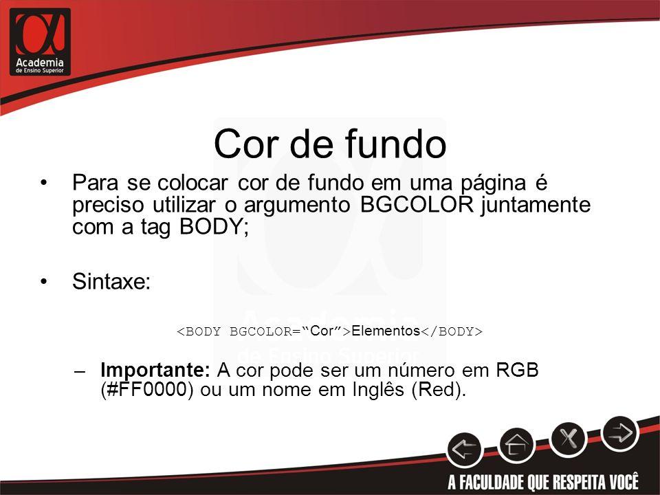 <BODY BGCOLOR= Cor >Elementos</BODY>