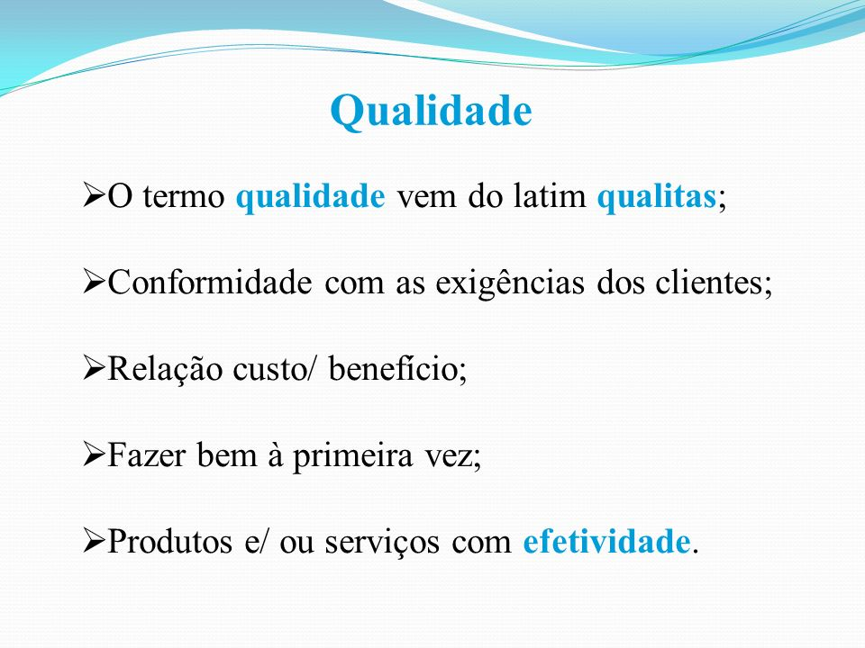 Qualidade O termo qualidade vem do latim qualitas;