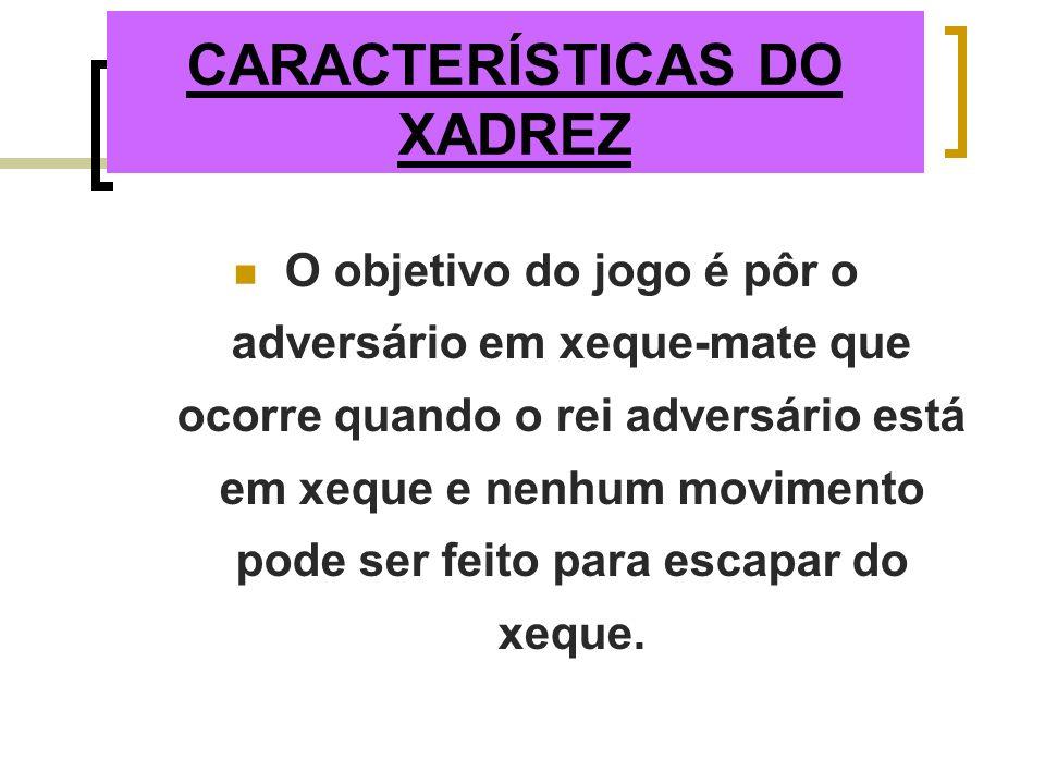 CARACTERÍSTICAS DO XADREZ