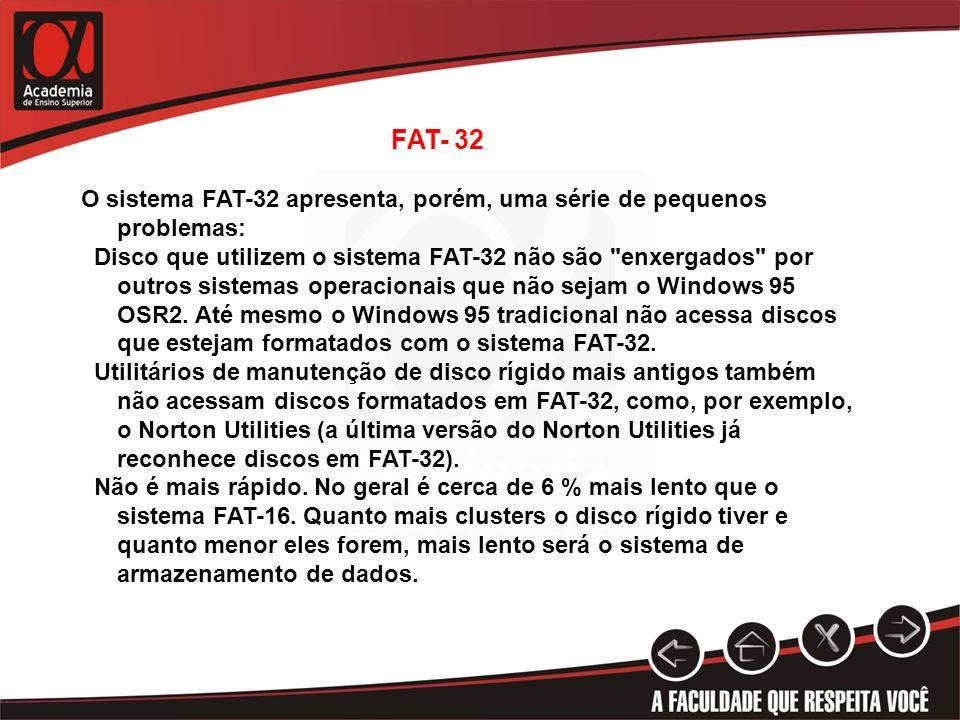 FAT- 32 O sistema FAT-32 apresenta, porém, uma série de pequenos problemas: