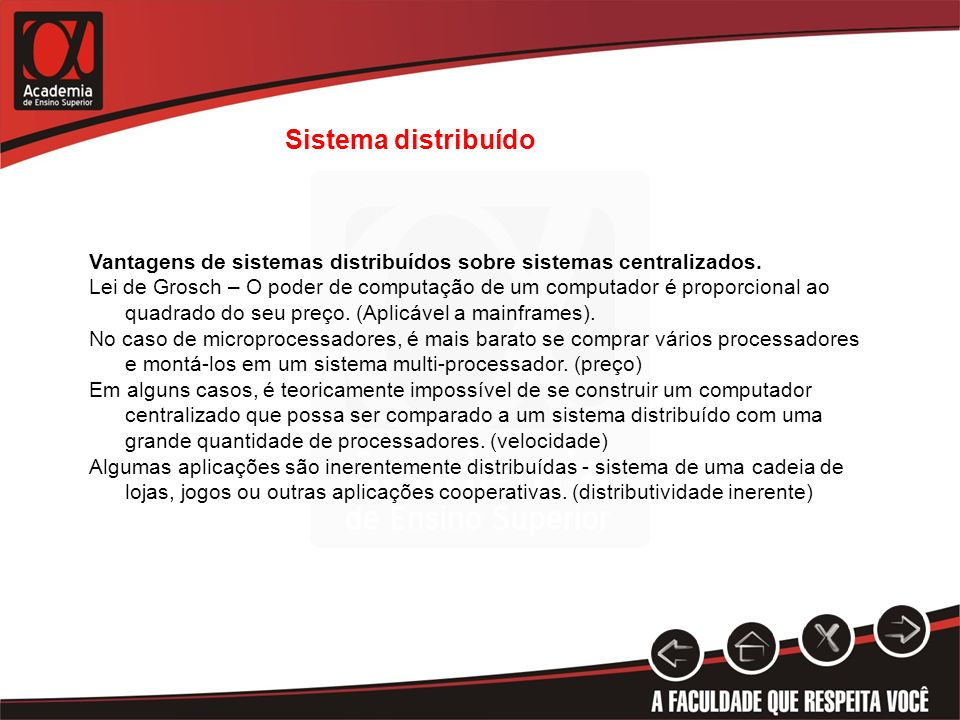 Sistema distribuído Vantagens de sistemas distribuídos sobre sistemas centralizados.