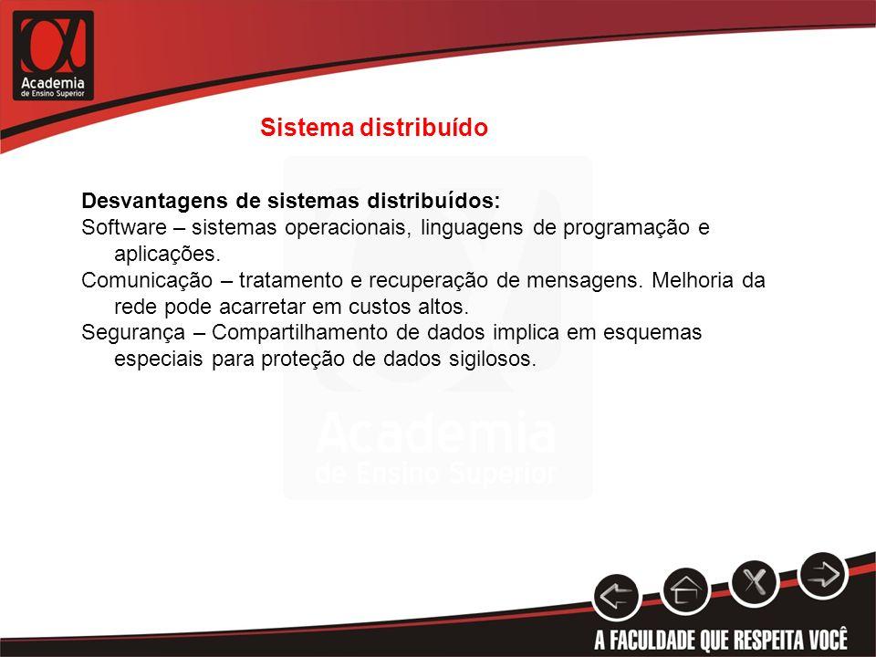 Sistema distribuído Desvantagens de sistemas distribuídos: