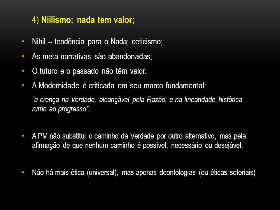 4) Niilismo; nada tem valor;