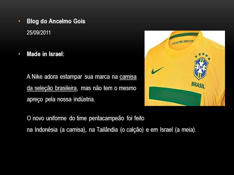 Blog do Ancelmo Gois 25/09/2011. Made in Israel: A Nike adora estampar sua marca na camisa. da seleção brasileira, mas não tem o mesmo.