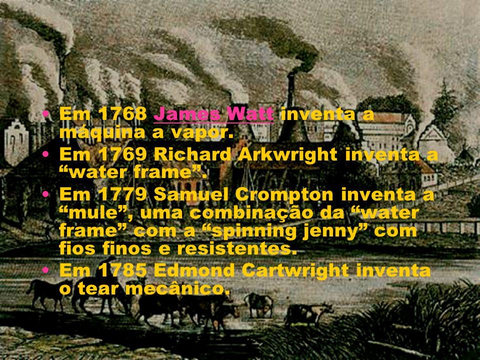 Em 1768 James Watt inventa a máquina a vapor.