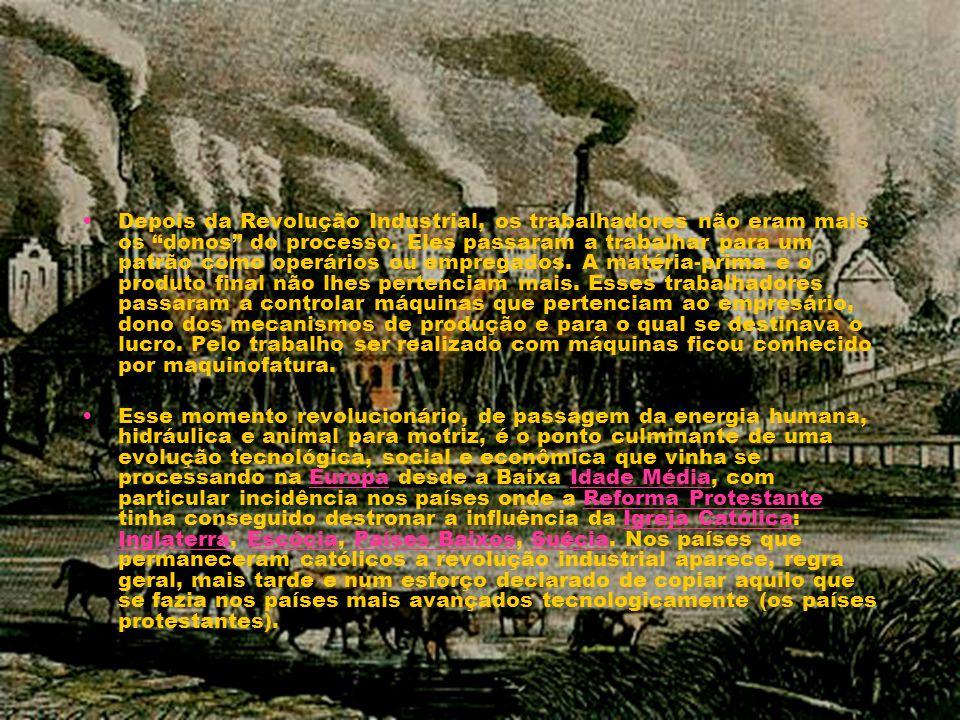 Depois da Revolução Industrial, os trabalhadores não eram mais os donos do processo. Eles passaram a trabalhar para um patrão como operários ou empregados. A matéria-prima e o produto final não lhes pertenciam mais. Esses trabalhadores passaram a controlar máquinas que pertenciam ao empresário, dono dos mecanismos de produção e para o qual se destinava o lucro. Pelo trabalho ser realizado com máquinas ficou conhecido por maquinofatura.