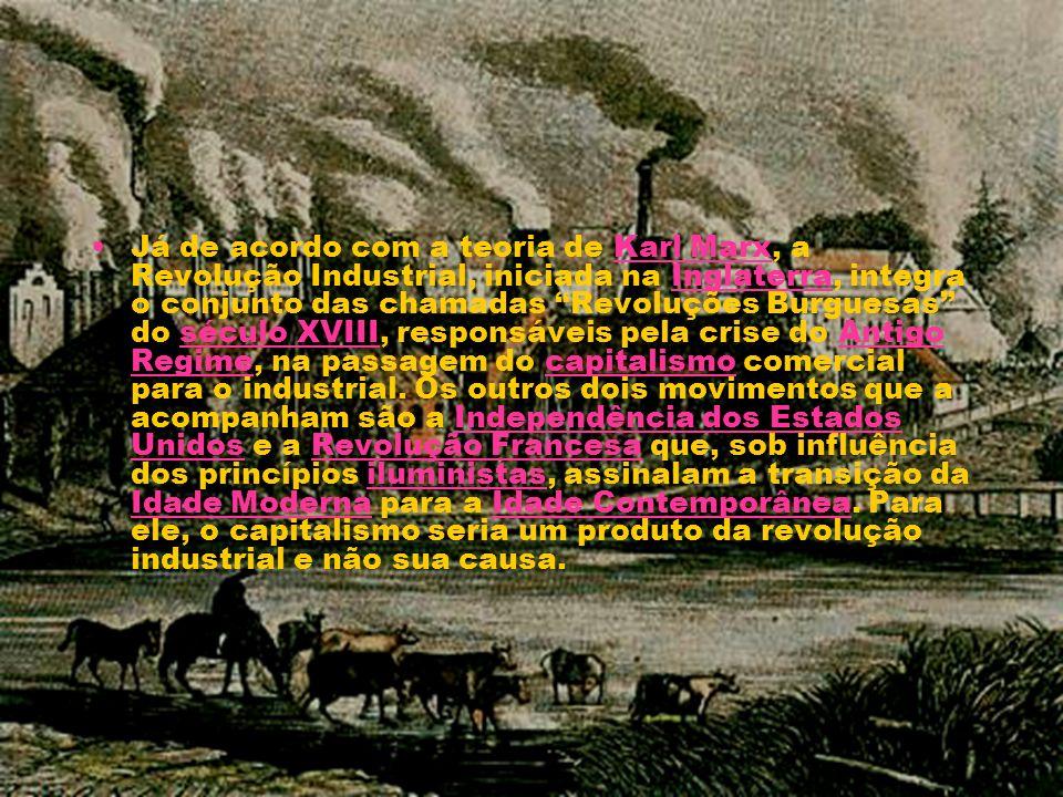 Já de acordo com a teoria de Karl Marx, a Revolução Industrial, iniciada na Inglaterra, integra o conjunto das chamadas Revoluções Burguesas do século XVIII, responsáveis pela crise do Antigo Regime, na passagem do capitalismo comercial para o industrial.