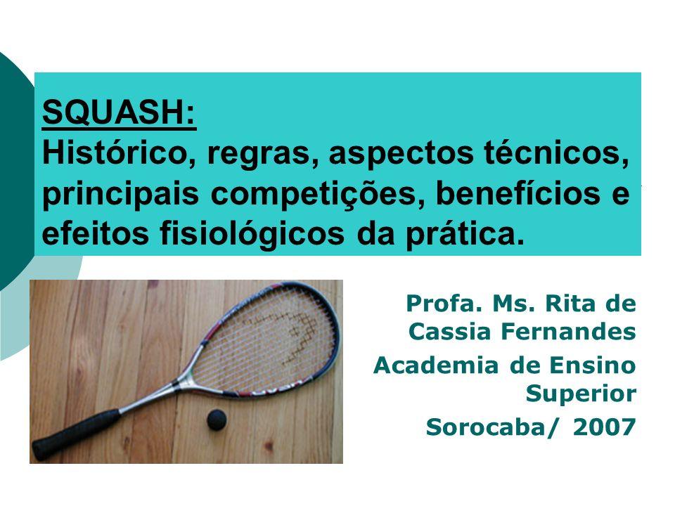 SQUASH: Histórico, regras, aspectos técnicos, principais competições, benefícios e efeitos fisiológicos da prática.