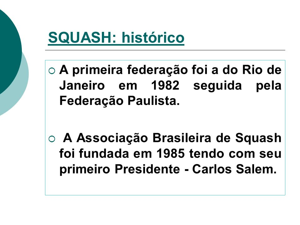 SQUASH: histórico A primeira federação foi a do Rio de Janeiro em 1982 seguida pela Federação Paulista.