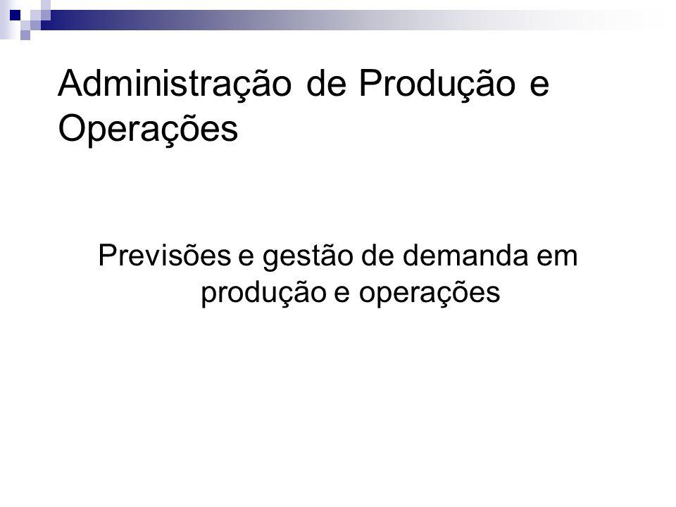 Previsões e gestão de demanda em produção e operações
