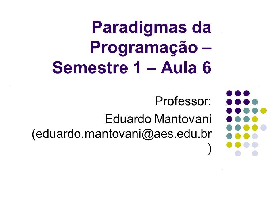 Paradigmas da Programação – Semestre 1 – Aula 6