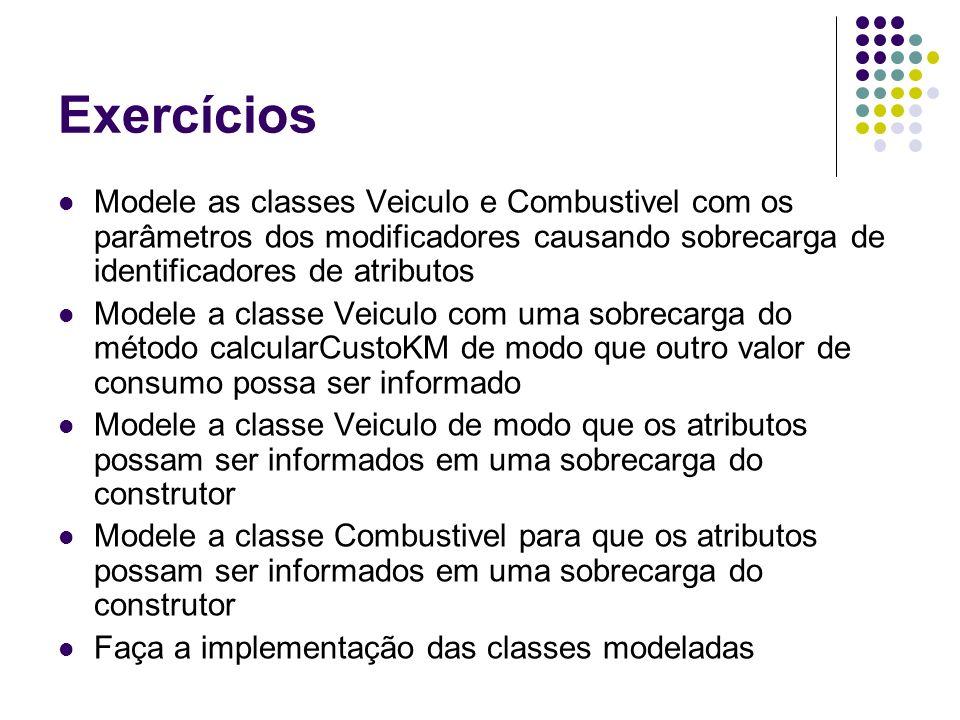 ExercíciosModele as classes Veiculo e Combustivel com os parâmetros dos modificadores causando sobrecarga de identificadores de atributos.