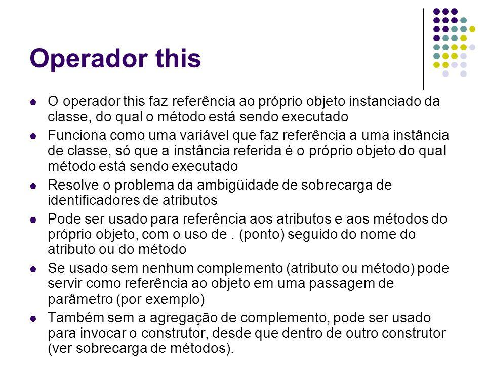 Operador thisO operador this faz referência ao próprio objeto instanciado da classe, do qual o método está sendo executado.