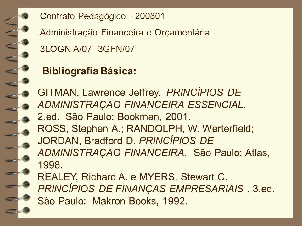 Contrato Pedagógico - 200801 Administração Financeira e Orçamentária. 3LOGN A/07- 3GFN/07. Bibliografia Básica: