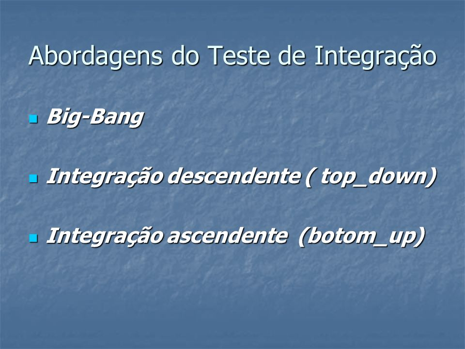 Abordagens do Teste de Integração