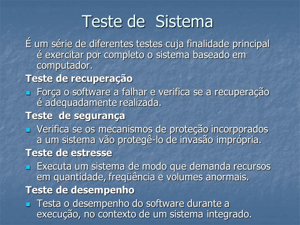 Teste de Sistema É um série de diferentes testes cuja finalidade principal é exercitar por completo o sistema baseado em computador.