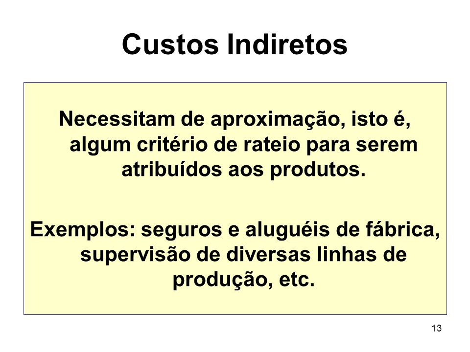 Custos Indiretos Necessitam de aproximação, isto é, algum critério de rateio para serem atribuídos aos produtos.