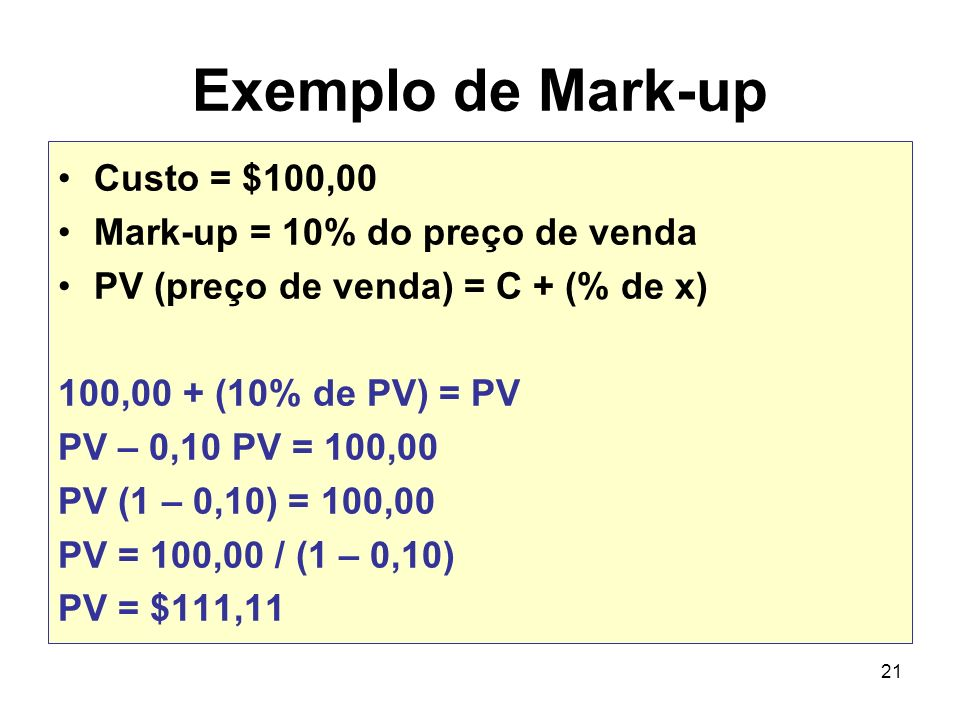 Exemplo de Mark-up Custo = $100,00 Mark-up = 10% do preço de venda