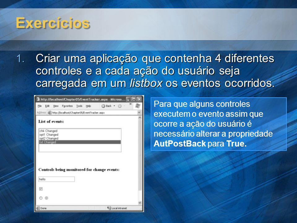 Exercícios Criar uma aplicação que contenha 4 diferentes controles e a cada ação do usuário seja carregada em um listbox os eventos ocorridos.