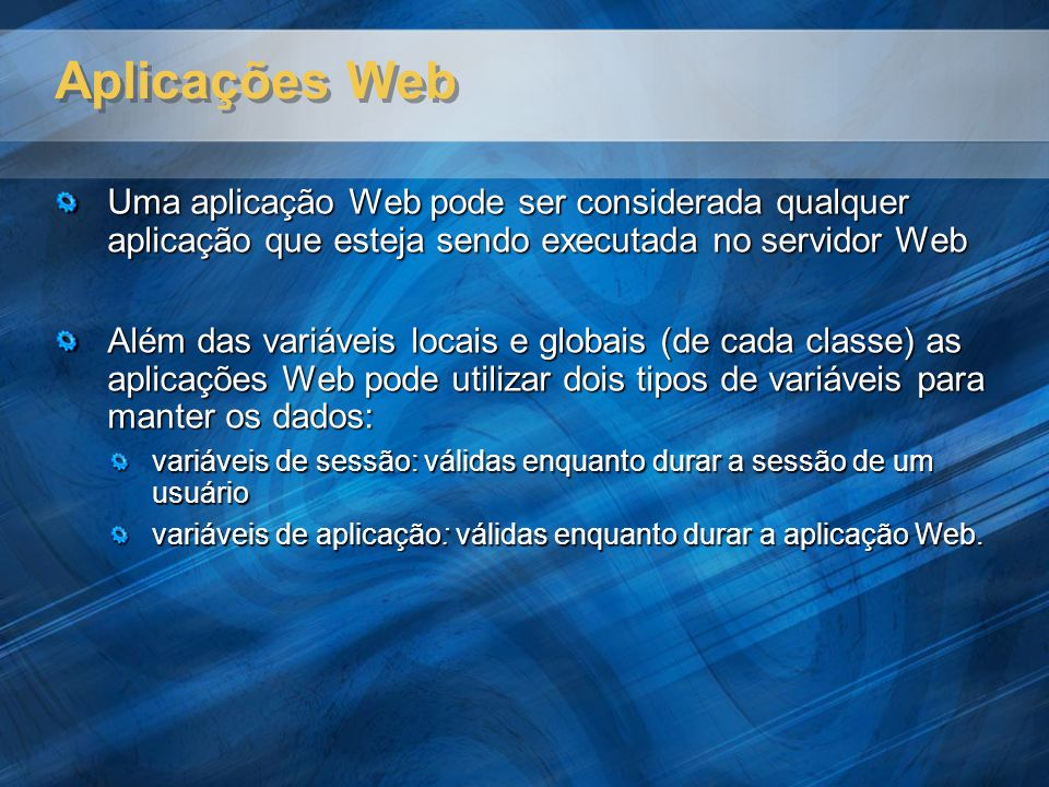 Aplicações Web Uma aplicação Web pode ser considerada qualquer aplicação que esteja sendo executada no servidor Web.