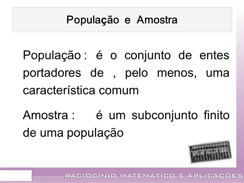 Amostra : é um subconjunto finito de uma população