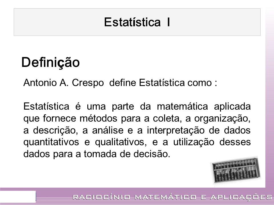 Definição Estatística I Antonio A. Crespo define Estatística como :