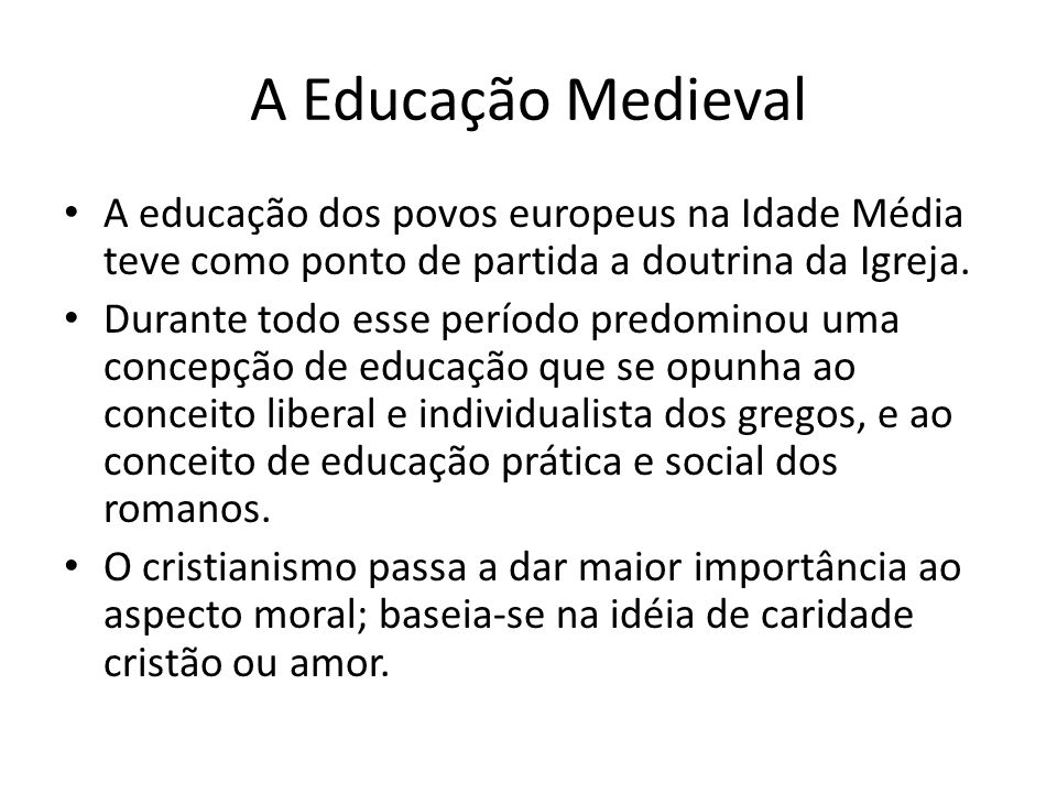 A Educação Medieval A educação dos povos europeus na Idade Média teve como ponto de partida a doutrina da Igreja.