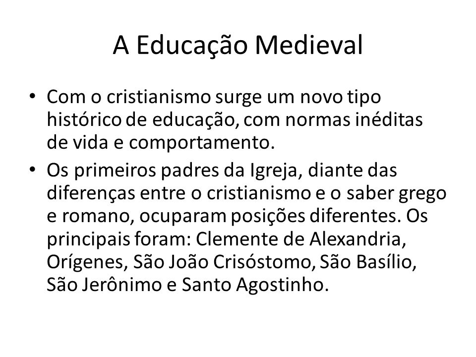 A Educação Medieval Com o cristianismo surge um novo tipo histórico de educação, com normas inéditas de vida e comportamento.
