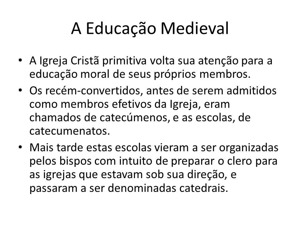 A Educação Medieval A Igreja Cristã primitiva volta sua atenção para a educação moral de seus próprios membros.