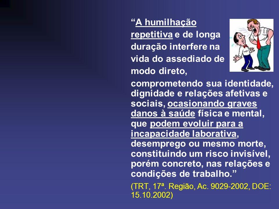 A humilhaçãorepetitiva e de longa. duração interfere na. vida do assediado de. modo direto,