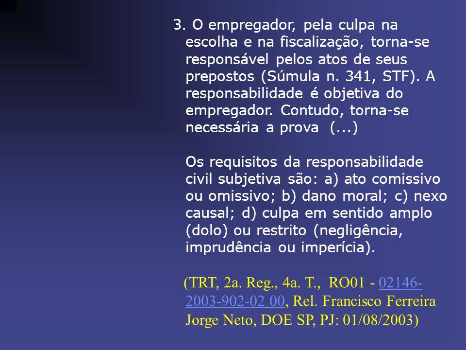 3. O empregador, pela culpa na escolha e na fiscalização, torna-se responsável pelos atos de seus prepostos (Súmula n. 341, STF). A responsabilidade é objetiva do empregador. Contudo, torna-se necessária a prova (...)