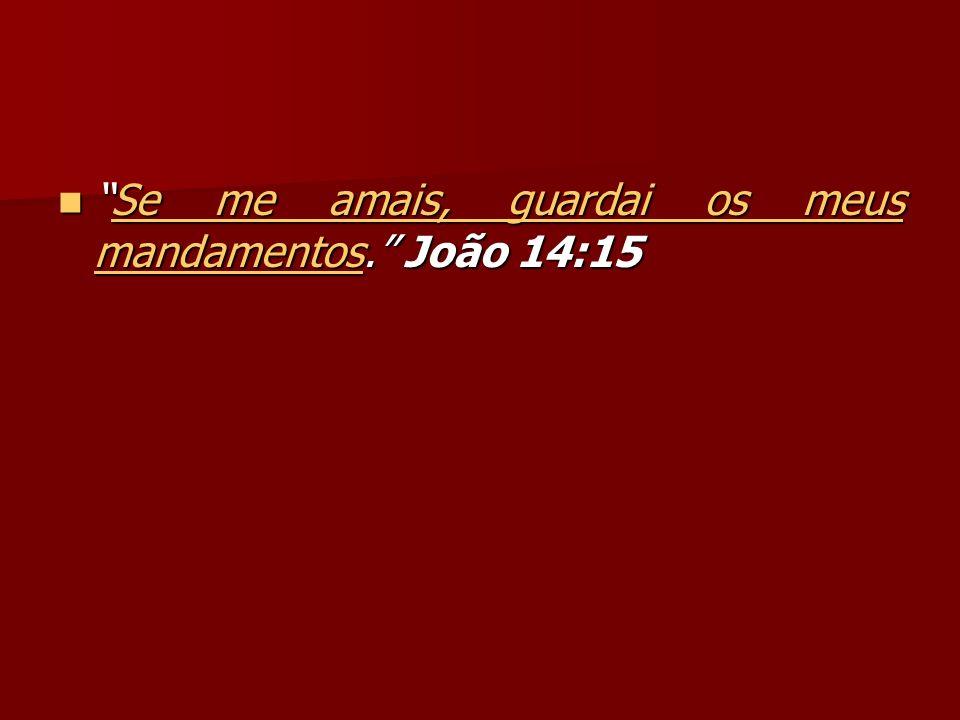 Se me amais, guardai os meus mandamentos. João 14:15