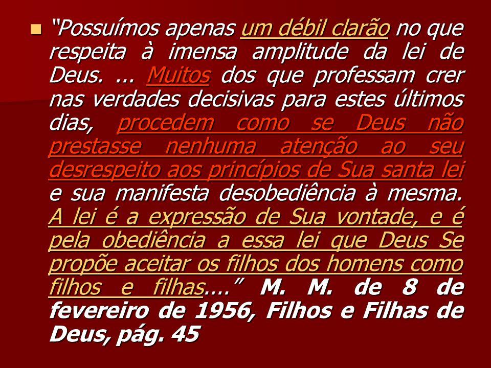 Possuímos apenas um débil clarão no que respeita à imensa amplitude da lei de Deus.