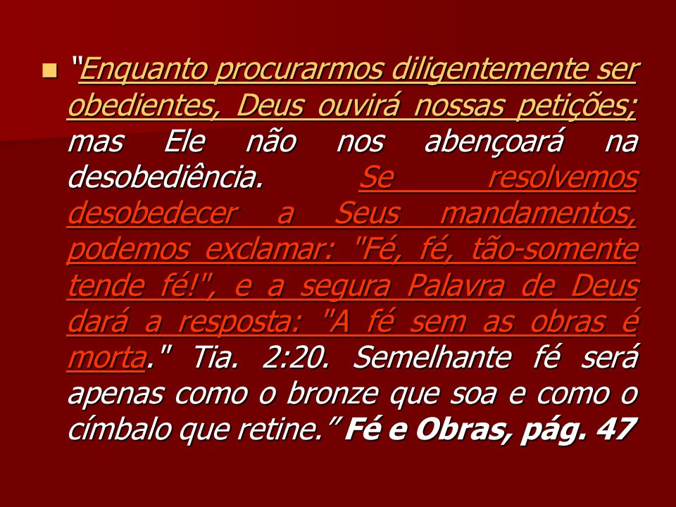 Enquanto procurarmos diligentemente ser obedientes, Deus ouvirá nossas petições; mas Ele não nos abençoará na desobediência.